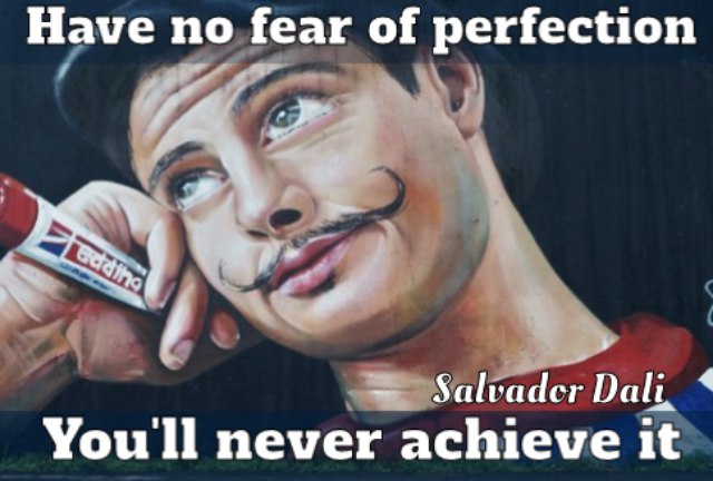 Salvador Dali with caption 'have no fear of perfection,                     you'll never achieve it