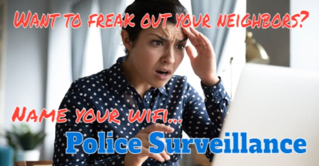Woman looking at a computer in disbelief. Twitter meme with the caption: 'want to freak out your neighbors, name your wifi Police Surveillance'